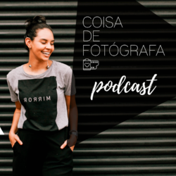 Destaque Post Blog CDF - Coisa de Fotografa Podcast